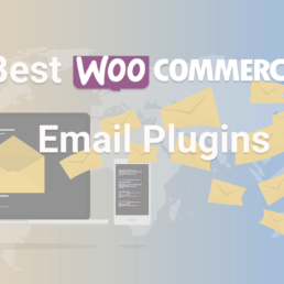 The best WooCommerce email plugins that you shoulduse