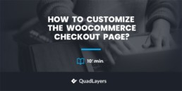 How to Customize the WooCommerce checkout page?