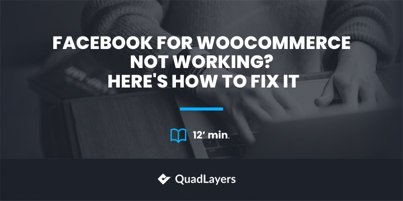 Facebook for WooCommerce not working? Here's how to fix it