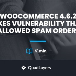 WooCommerce 4.6.2 fixes Vulnerability that Allowed Spam Orders