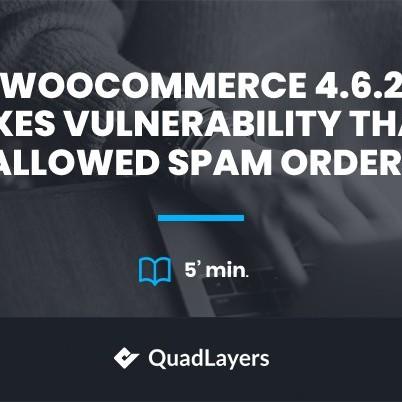 WooCommerce 4.6.2 fixes Vulnerability that Allowed Spam Orders