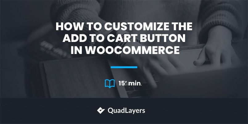 How to customize the Add to Cart button in WooCommerce