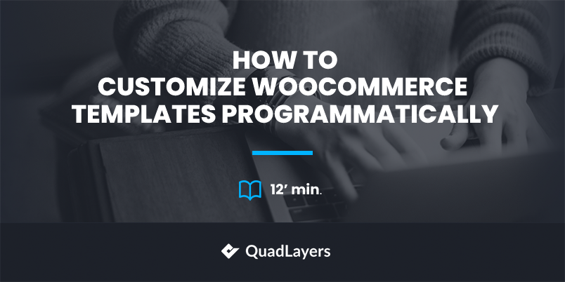 How to customize WooCommerce templates programmatically